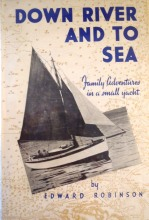 Down River and to Sea Family Adventures in a Small Yacht - Edward Robinson